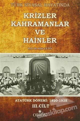 TÜRK SİYASAL HAYATINDA KRİZLER KAHRAMANLAR VE HAİNLER 3. CİLT ( ATATÜRK DÖNEMİ 1920-1938 )