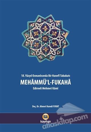 MEHAMMÜ'L-FUKAHA ( 18. YÜZYIL OSMANLISINDA BİR HANEFİ TABAKATI )