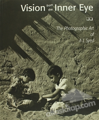 VİSİON FROM THE INNER EYE - THE PHOTOGRAPHİC ART OF A L SYED (  )