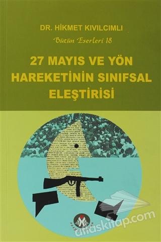 27 MAYIS VE YÖN HAREKETİNİN SINIFSAL ELEŞTİRİSİ ( BÜTÜN ESERLERİ 18 )