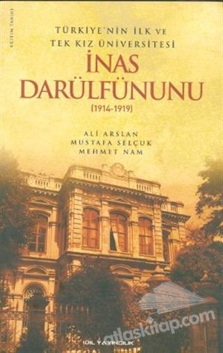 TÜRKİYE'NİN İLK VE TEK KIZ ÜNİVERSİTESİ İNAS DARÜLFÜNUNU (1914- 1919) (  )