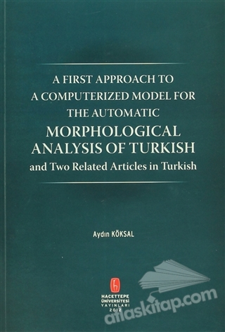 MORPHOLOGİCAL ANALYSİS OF TURKİSH ( A FİRST APPROACH TO A COMPURETİZED MODEL FOR THE AUTOMATİC )