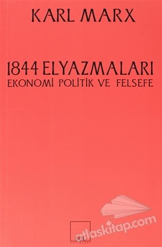 1844 ELYAZMALARI ( EKONOMİ POLİTİK VE FELSEFE )