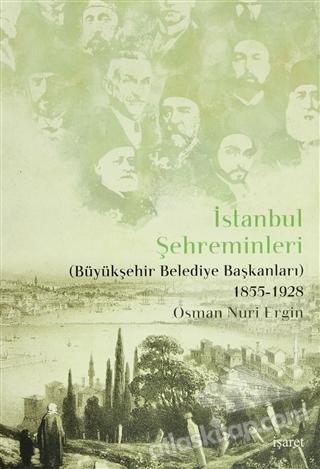 İSTANBUL ŞEHREMİNLERİ ( BÜYÜKŞEHİR BELEDİYE BAŞKANLARI <BR> 1855-1928 )