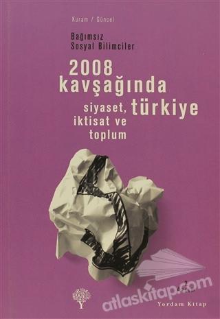 2008 KAVŞAĞINDA TÜRKİYE ( SİYASET, İKTİSAT VE TOPLUM )