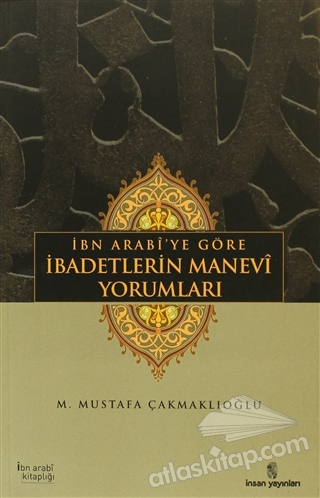 İBN ARABİ'YE GÖRE İBADETLERİN MANEVİ YORUMLARI (  )