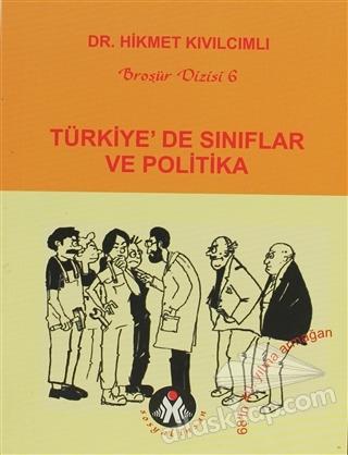 TÜRKİYE'DE SINIFLAR VE POLİTİKA ( İŞÇİ SOSYALİZMİ, İŞVEREN SOSYALİZMİ )