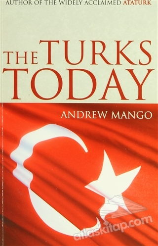 THE TURKS TODAY ( AUTHOR OF THE WİDELY ACCLAİMED ATATÜRK )