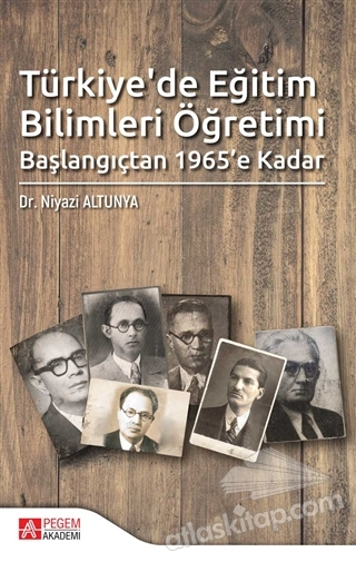 TÜRKİYE'DE EĞİTİM BİLİMLERİ ÖĞRETİMİ ( BAŞLANGIÇTAN 1965'E KADAR )