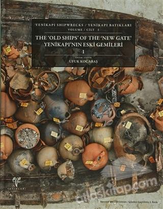 THE 'OLD SHIPS' OF THE 'NEW GATE' YENİKAPI'NIN ESKİ GEMİLERİ 1 ( YENİKAPI SHIPWRECKS YENİKAPI BATIKLARI VOLUME CILT 1 )