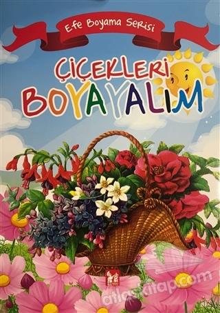 ÇİCEKLERİ BOYAYALIM - EFE BOYAMA SERİSİ (  )
