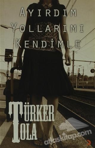 AYIRDIM YOLLARIMI KENDİMLE (  )