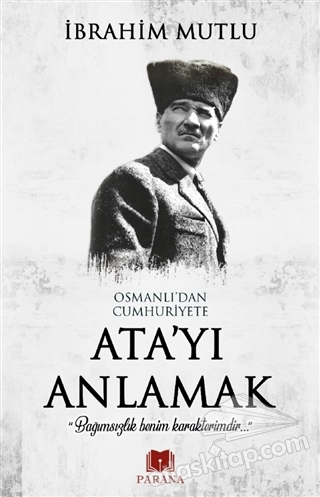 OSMANLI'DAN CUMHURİYET'E ATA'YI ANLAMAK (  )