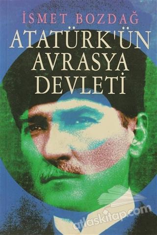 ATATÜRK'ÜN AVRASYA DEVLETİ (  )