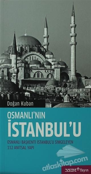 OSMANLI'NIN İSTANBUL'U ( OSMANLI BAŞKENTİ İSTANBUL'U SİMGELEYEN 112 ANITSAL YAPI )