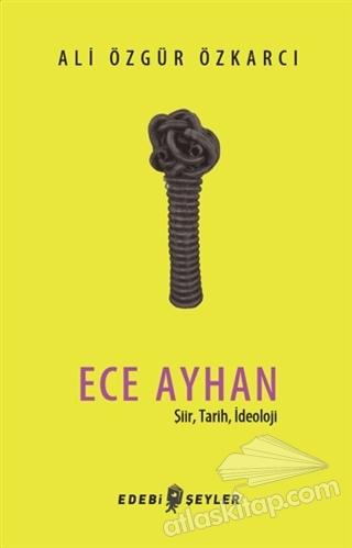 ECE AYHAN ( ŞİİR, TARİH, İDEOLOJİ )
