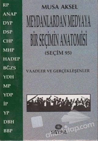 MEYDANLARDAN MEDYAYA BİR SEÇİMİN ANATOMİSİ (SEÇİM 95) (  )