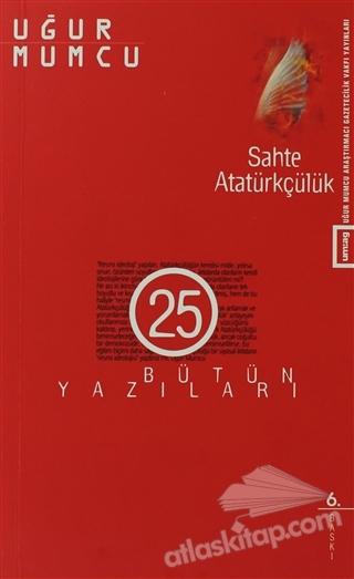 SAHTE ATATÜRKÇÜLÜK ( BÜTÜN YAZILARI 25 (26 HAZİRAN - 31 ARALIK 1985 YAZILARI) )