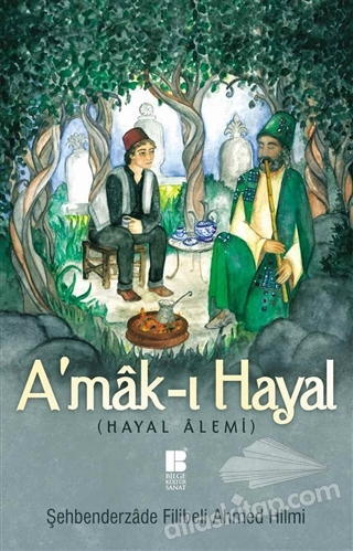 A'MAK-I HAYAL (TAM METİN) ( HAYAL ALEMİ )