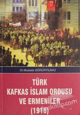 TÜRK KAFKAS İSLAM ORDUSU VE ERMENİLER (1918) (  )