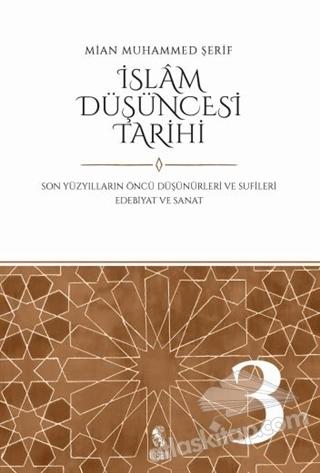 İSLAM DÜŞÜNCESİ TARİHİ 3 ( SON YÜZYILLARIN ÖNCÜ DÜŞÜNÜRLERİ VE SUFİLERİ EDEBİYAT VE SANAT )