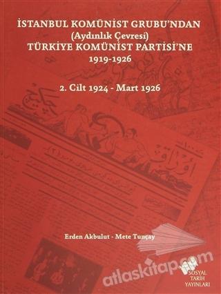 İSTANBUL KOMÜNİST GRUBU'NDAN (AYDINLIK ÇEVRESİ) TÜRKİYE KOMÜNİST PARTİSİ'NE 1919 - 1926 - 2. CİLT 1924-MART 1926 ( ALMANYA'DAKİ TÜRK SPARTAKİSTLERİ'NDEN MAYIS 1926 TKP VİYANA KONFERANSI )