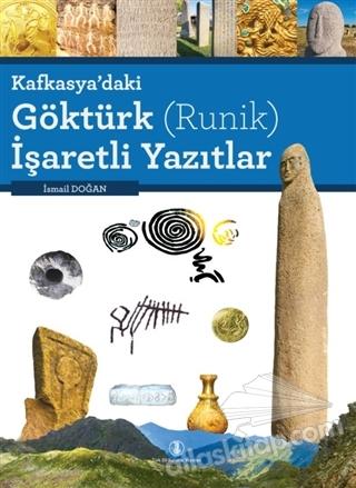 KAFKASYA'DAKİ GÖKTÜRK (RUNİK) İŞARETLİ YAZITLAR (  )