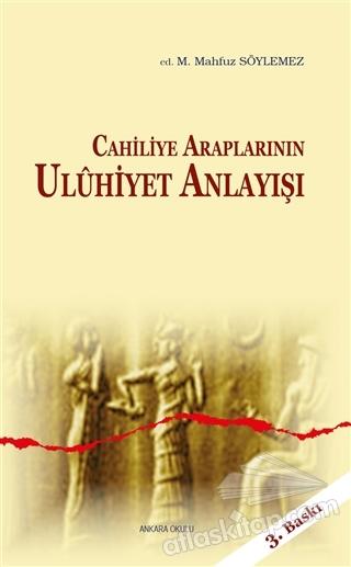 CAHİLİYE ARAPLARININ ULUHİYET ANLAYIŞI (  )