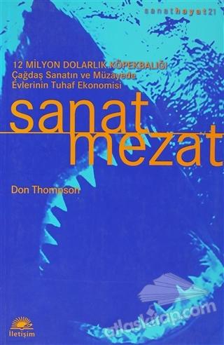 SANAT MEZAT ( 12 MİLYON DOLARLIK KÖPEKBALIĞI ÇAĞDAŞ SANATIN VE MÜZAYEDE EVLERİNİN TUHAF EKONOMİSİ )