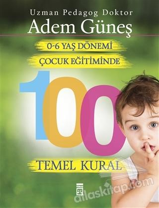 0-6 YAŞ ÇOCUK EĞİTİMİNDE 100 TEMEL KURAL (  )