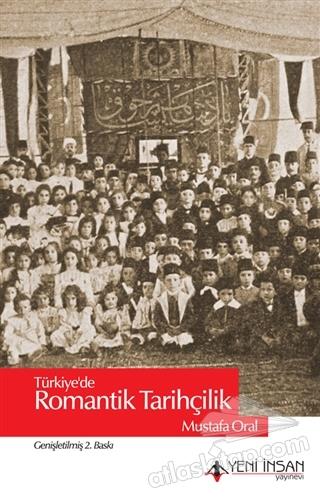 TÜRKİYE'DE ROMANTİK TARİHÇİLİK (  )