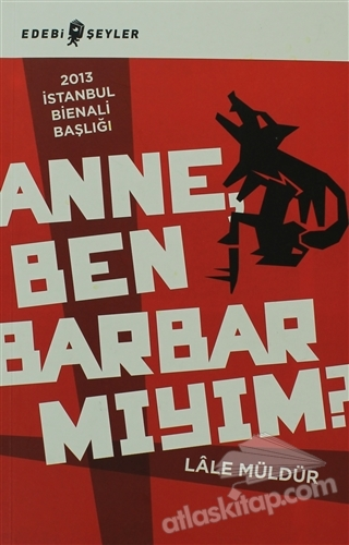 ANNE BEN BARBAR MIYIM? (  )