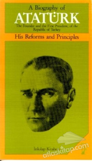 A BİOGRAPHY OF ATATÜRK HİS REFORMS AND PRİNCİPLES (  )