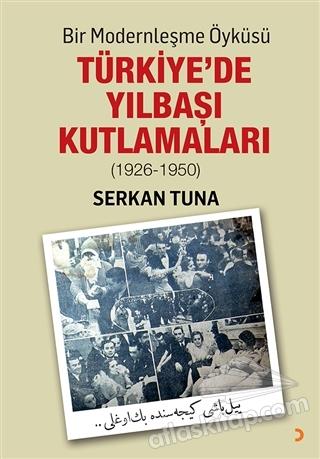 BİR MODERNLEŞME ÖYKÜSÜ: TÜRKİYE'DE YILBAŞI KUTLAMALARI (1926 - 1950) (  )