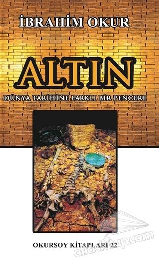 ALTIN ( DÜNYA TARİHİNE FARKLI BİR PENCERE )