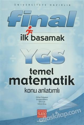 FİNAL İLK BASAMAK YGS TEMEL MATEMATİK KONU ANLATIMLI ( ÜNİVERSİTEYE HAZIRLIK )