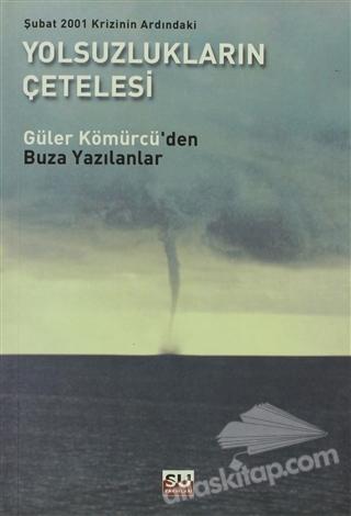 ŞUBAT 2001 KRİZİNİN ARDINDAKİ YOLSUZLUKLARIN ÇETELESİ ( BUZA YAZILANLAR )