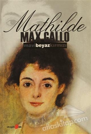 MAVİ BEYAZ KIRMIZI 2. CİLT ( MATHİLDE (1848-1920 ) )