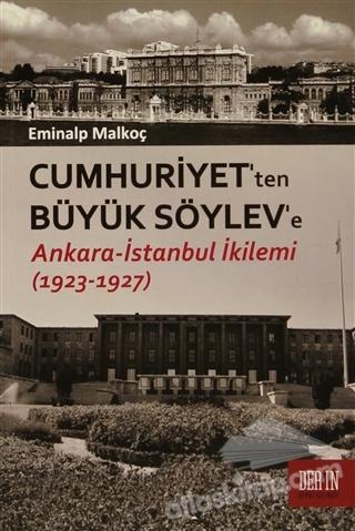 CUMHURİYET'TEN BÜYÜK SÖYLEV'E ( ANKARA - İSTANBUL İKİLEMİ (1923- 1927) )