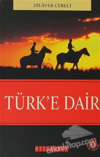 TÜRK'E DAİR (  )