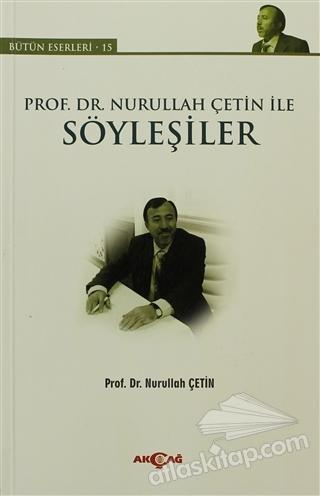 PROF. DR. NURULLAH ÇETİN İLE SÖYLEŞİLER ( BÜTÜN ESERLERİ - 15 )