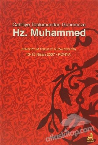 CAHİLİYE TOPLUMUNDAN GÜNÜMÜZE HZ. MUHAMMED ( (SEMPOZYUM TEBLİĞ VE MÜZAKERELERİ) 13-15 NİSAN 2007 / KONYA )