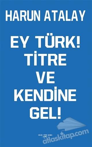 EY TÜRK! TİTRE VE KENDİNE GEL! (  )