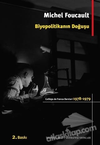 BİYOPOLİTİKANIN DOĞUŞU ( COLLEGE DE FRANCE DERSLERİ 1978 - 1979 )