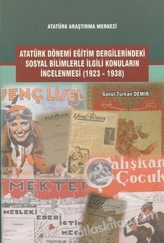 ATATÜRK DÖNEMİ EĞİTİM DERGİLERİNDEKİ SOSYAL BİLİMLERLE İLGİLİ KONULARIN İNCELENMESİ (1923-1938) (  )