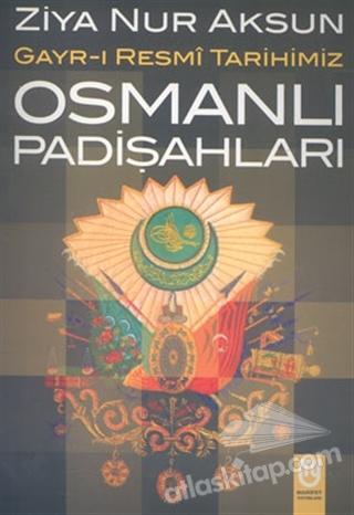 OSMANLI PADİŞAHLARI GAYR-I RESMİ TARİHİMİZ (  )