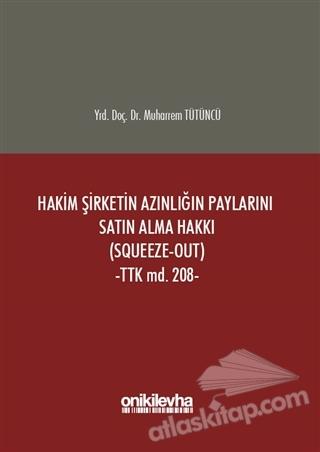 HAKİM ŞİRKETİN AZINLIĞIN PAYLARINI SATIN ALMA HAKKI (SQUEEZE-OUT) ( TTK MD. 208 )