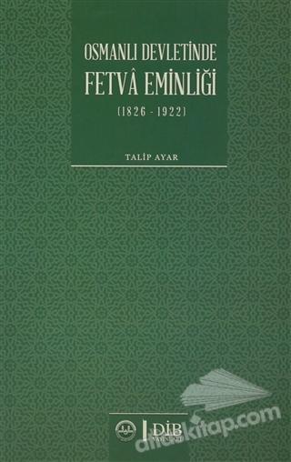 OSMANLI DEVLETİNDE FETVA EMİNLİĞİ (1826-1922) (  )