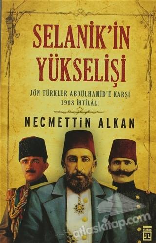 SELANİK'İN YÜKSELİŞİ ( JÖN TÜRKLER ABDÜLHAMİD'E KARŞI 1908 İHTİLALİ )