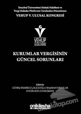 VEHUP 5. ULUSAL KONGRESİ - KURUMLAR VERGİSİNİN GÜNCEL SORUNLARI (  )